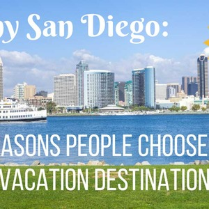 Sunny San Diego: 5 Reasons People Choose this Vacation Destination