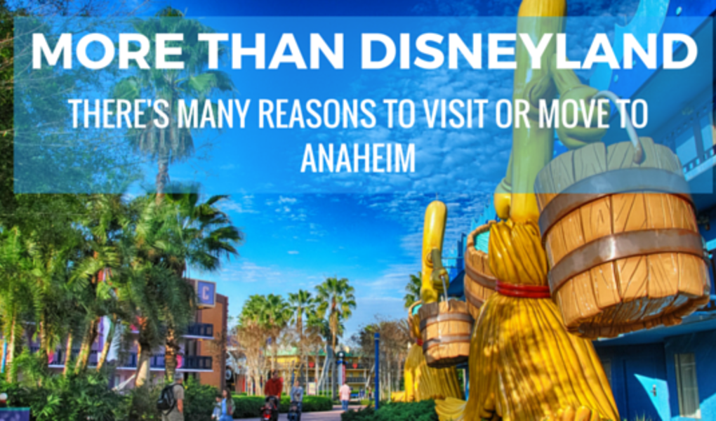 More than Disneyland: There's Many Reasons to Visit or Move to Anaheim