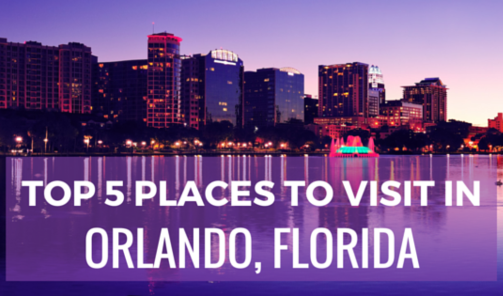 Top 5 Places to Visit in Orlando, Florida