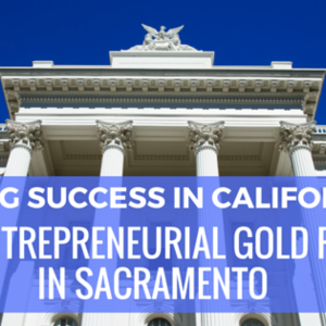 Finding Success in California: The Entrepreneurial Gold Rush in Sacramento